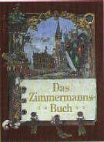 Das Zimmermannsbuch - Die Bau- und Kunstzimmerei